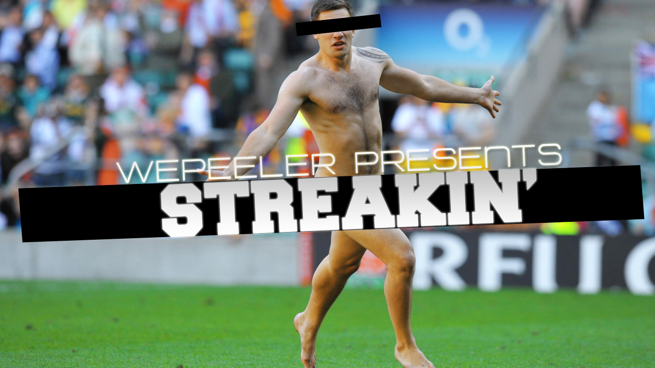 Wepeeler goes Streakin'!