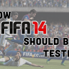 How FIFA 14 Should Be Tested